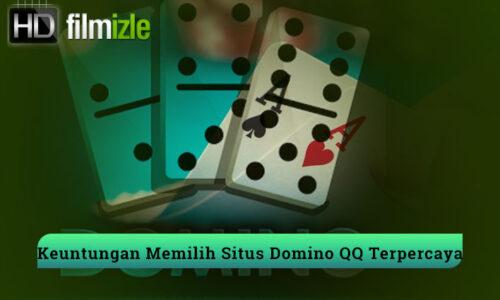 Keuntungan Memilih Situs Domino QQ Terpercaya